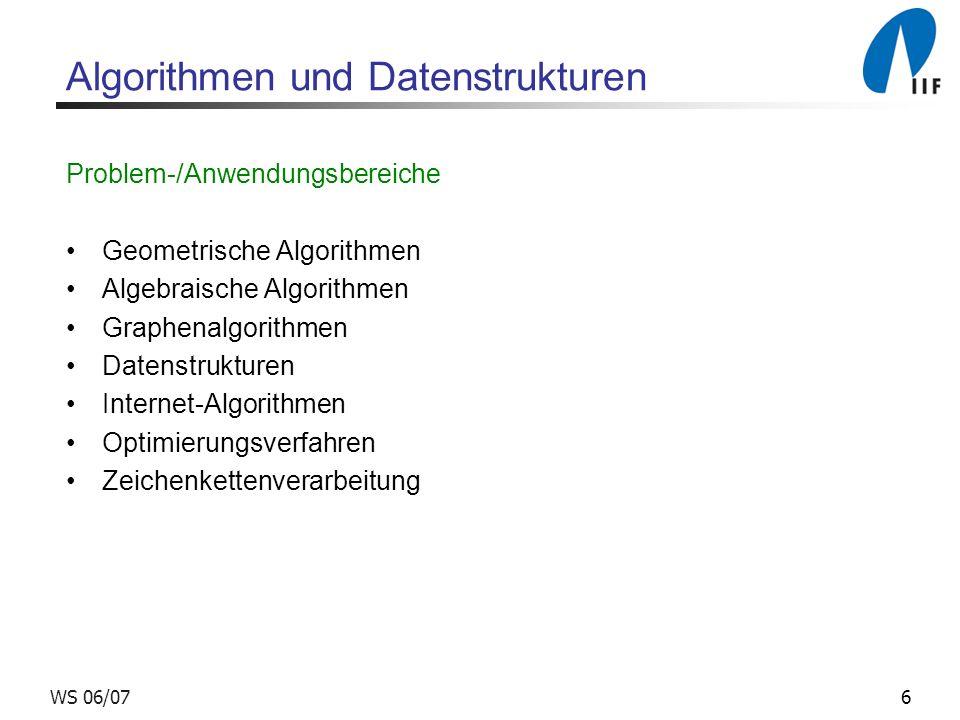 6WS 06/07 Algorithmen und Datenstrukturen Problem-/Anwendungsbereiche Geometrische Algorithmen Algebraische Algorithmen Graphenalgorithmen Datenstrukturen Internet-Algorithmen Optimierungsverfahren Zeichenkettenverarbeitung