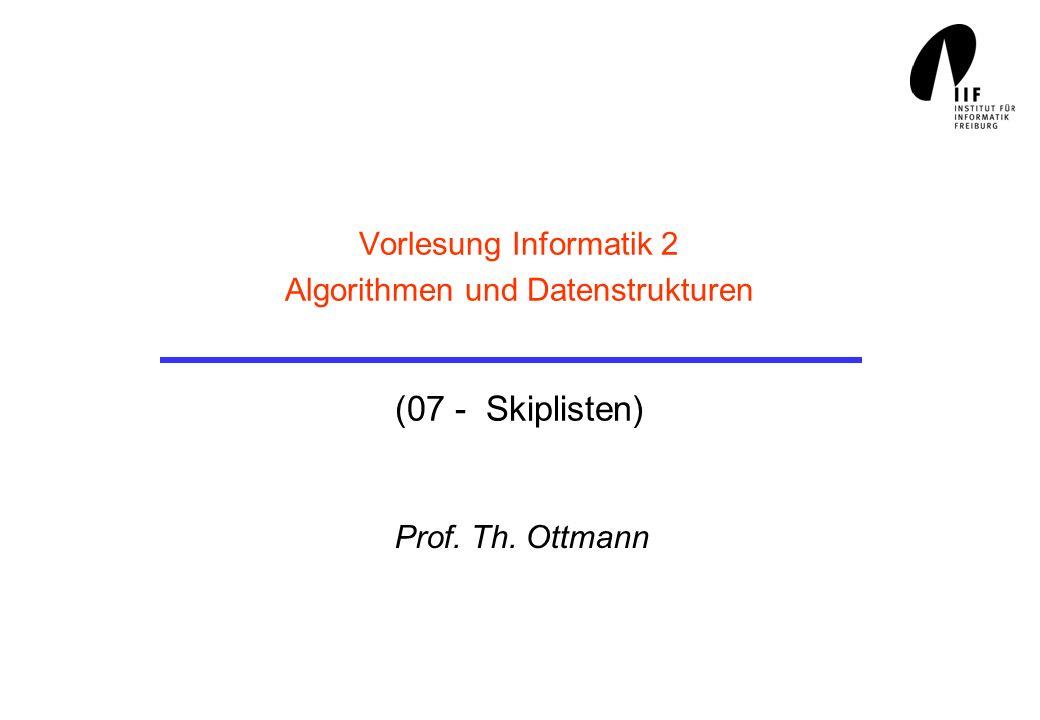 Vorlesung Informatik 2 Algorithmen und Datenstrukturen (07 - Skiplisten) Prof. Th. Ottmann
