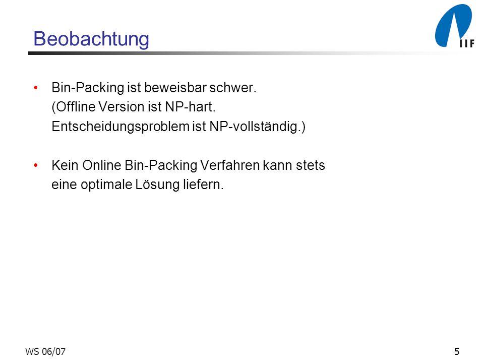 5WS 06/07 Beobachtung Bin-Packing ist beweisbar schwer. (Offline Version ist NP-hart. Entscheidungsproblem ist NP-vollständig.) Kein Online Bin-Packin