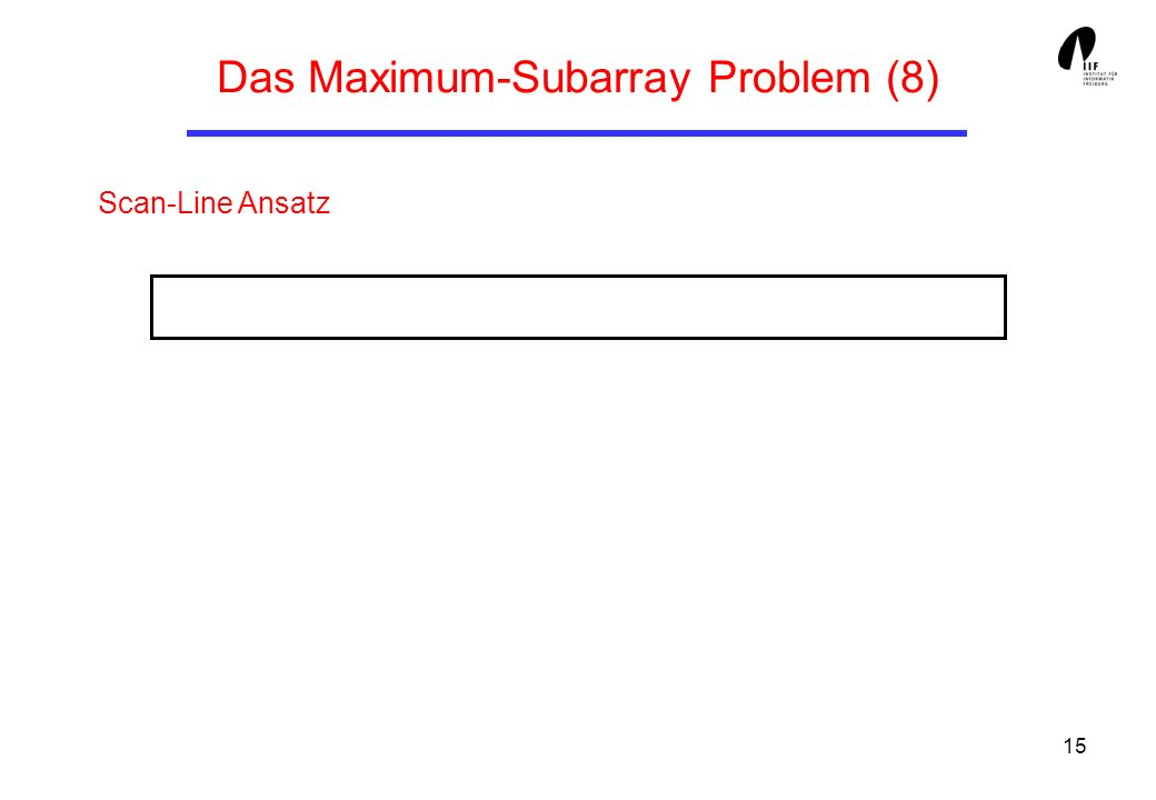 15 Das Maximum-Subarray Problem (8) Scan-Line Ansatz