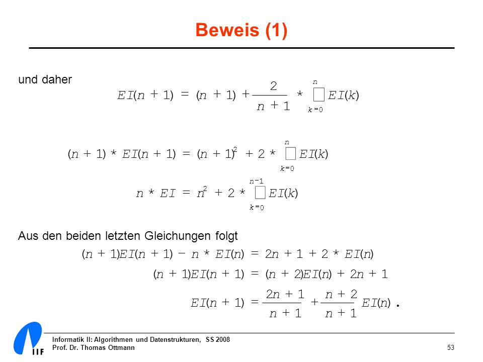Informatik II: Algorithmen und Datenstrukturen, SS 2008 Prof. Dr. Thomas Ottmann53 Beweis (1) und daher Aus den beiden letzten Gleichungen folgt n k k