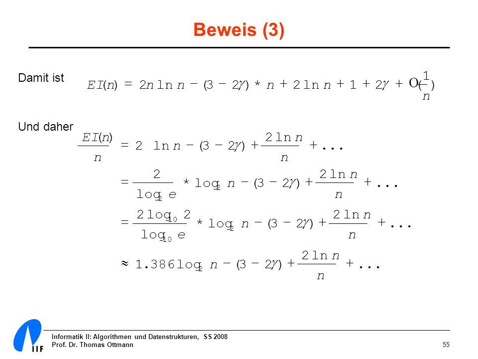 Informatik II: Algorithmen und Datenstrukturen, SS 2008 Prof. Dr. Thomas Ottmann55 Beweis (3) Damit ist Und daher ) 1 (21ln2*)23( 2)( n nnnnnEI... ln2