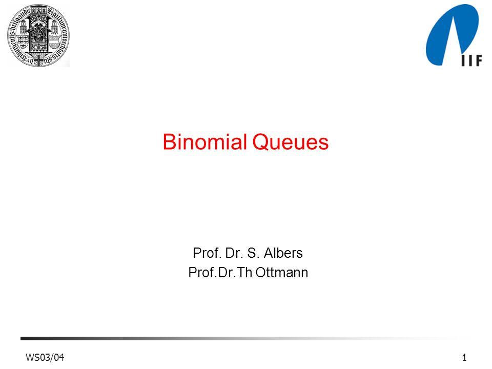 WS03/041 Binomial Queues Prof. Dr. S. Albers Prof.Dr.Th Ottmann
