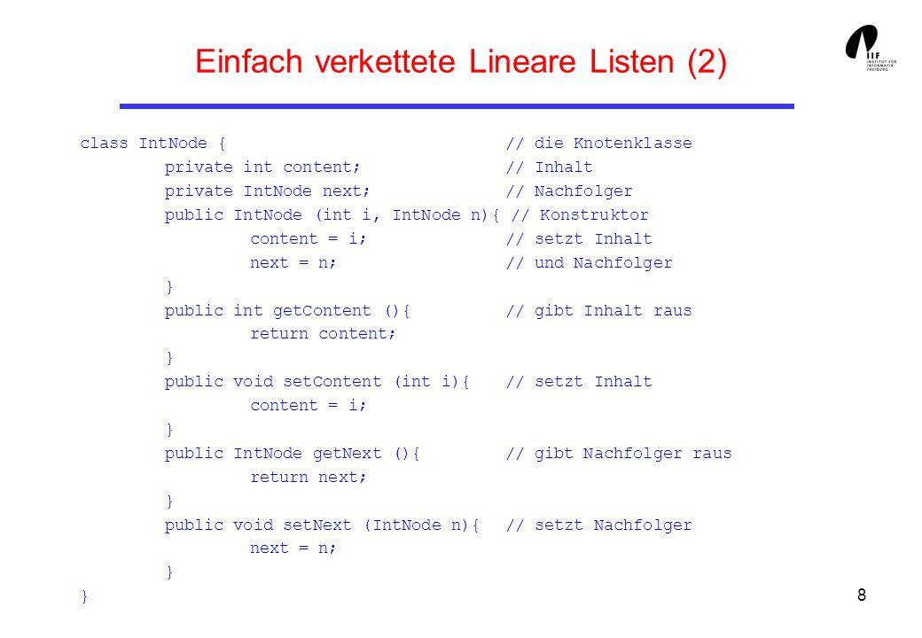 19 Doppelt verkettete Lineare Listen (1) Einfaches Beispiel für Liste aus beliebigen Objekten: class Dlist { private Dnode Head, Tail; // Anfang, Ende der Liste public Dlist (){ // Konstruktor, Head = Tail = null; // erzeugt leere Liste } public boolean empty (){ // falls Head == null, return Head == null; // dann auch Tail == null } public Dlist pushHead (Object o){ Dnode h = Head; // das alte Head Head = new Dnode (o); // das neue Head mit Inhalt if (Tail == null) Tail = Head; // falls Dlist vorher leer else { Head.connect (h); // sonst: verbinde Head mit h h.connect (Head); // und umgekehrt } return this; // erlaubt kaskadieren }