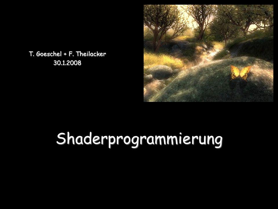 Shaderprogrammierung T. Goeschel + F. Theilacker 30.1.2008