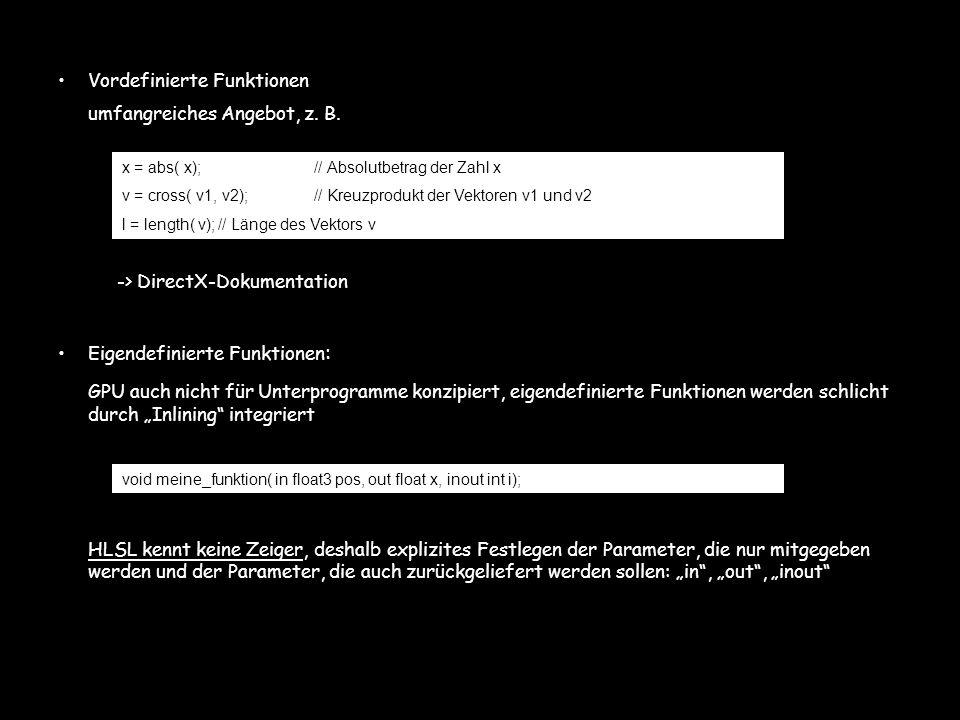 Vordefinierte Funktionen umfangreiches Angebot, z. B. -> DirectX-Dokumentation Eigendefinierte Funktionen : GPU auch nicht für Unterprogramme konzipie