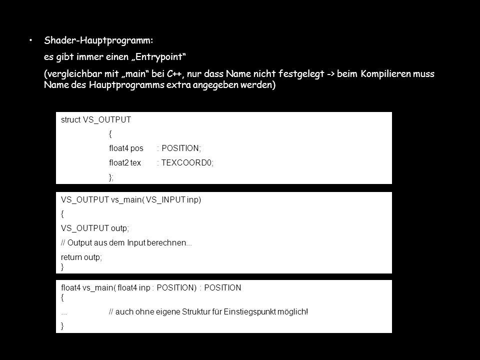 Shader-Hauptprogramm: es gibt immer einen Entrypoint (vergleichbar mit main bei C++, nur dass Name nicht festgelegt -> beim Kompilieren muss Name des