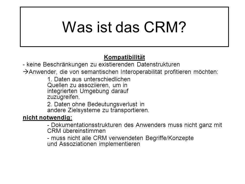 Was ist das CRM? Kompatibilität - keine Beschränkungen zu existierenden Datenstrukturen Anwender, die von semantischen Interoperabilität profitieren m