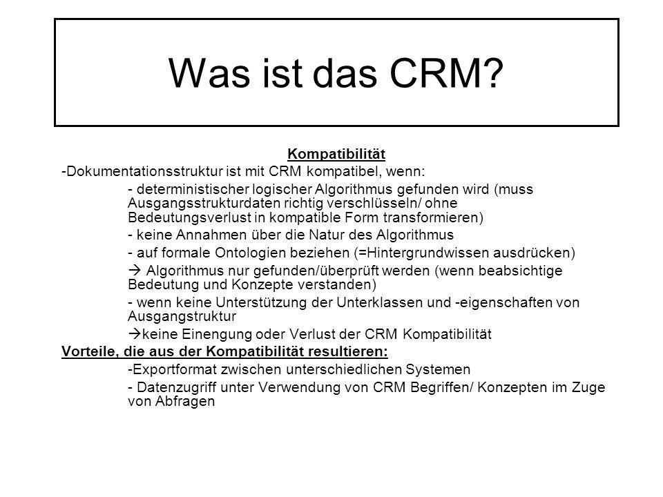 Was ist das CRM? Kompatibilität -Dokumentationsstruktur ist mit CRM kompatibel, wenn: - deterministischer logischer Algorithmus gefunden wird (muss Au