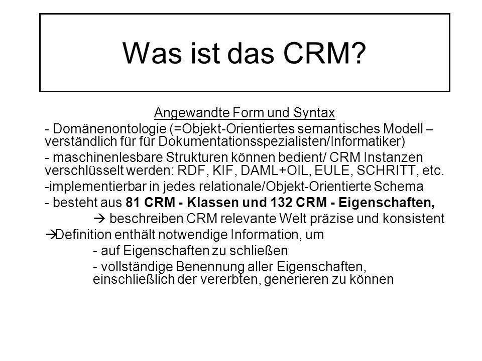 Was ist das CRM? Angewandte Form und Syntax - Domänenontologie (=Objekt-Orientiertes semantisches Modell – verständlich für für Dokumentationsspeziali