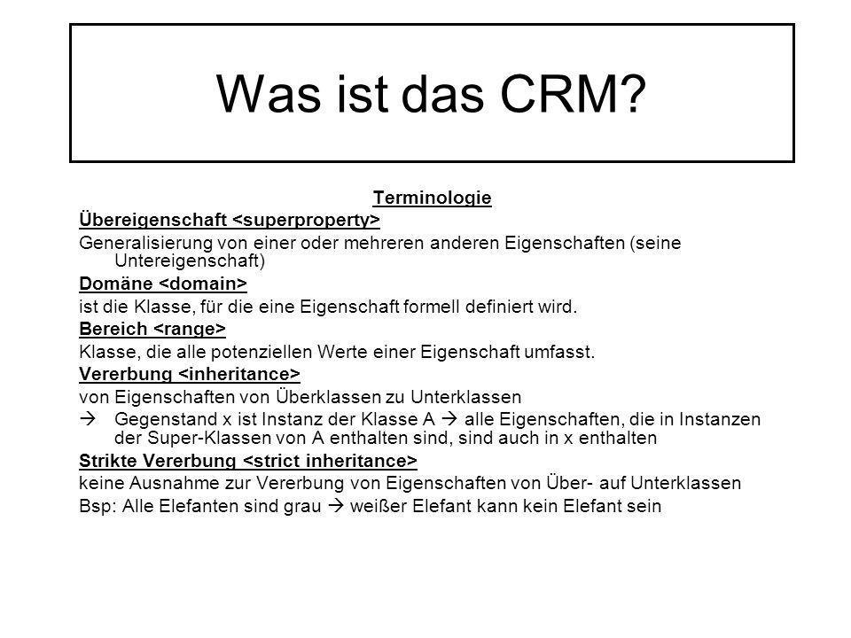 Was ist das CRM? Terminologie Übereigenschaft Generalisierung von einer oder mehreren anderen Eigenschaften (seine Untereigenschaft) Domäne ist die Kl