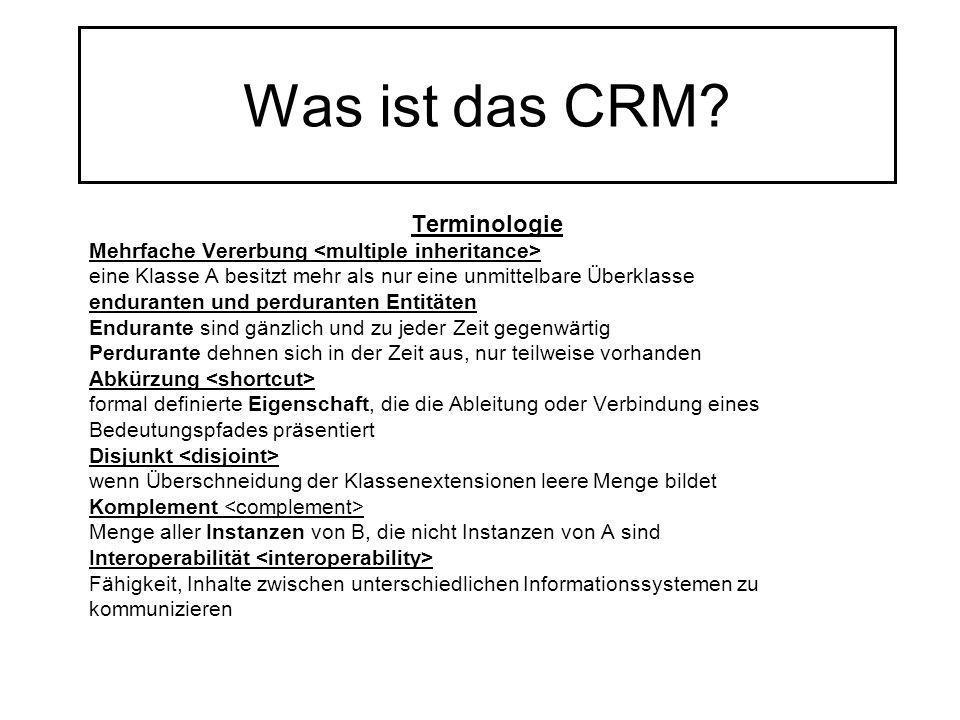 Was ist das CRM? Terminologie Mehrfache Vererbung eine Klasse A besitzt mehr als nur eine unmittelbare Überklasse enduranten und perduranten Entitäten