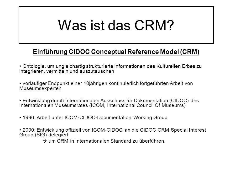 Was ist das CRM? Einführung CIDOC Conceptual Reference Model (CRM) Ontologie, um ungleichartig strukturierte Informationen des Kulturellen Erbes zu in