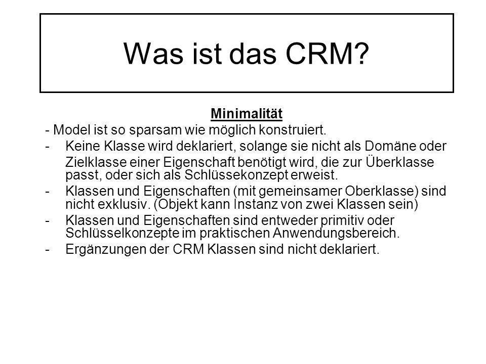 Was ist das CRM? Minimalität - Model ist so sparsam wie möglich konstruiert. -Keine Klasse wird deklariert, solange sie nicht als Domäne oder Zielklas
