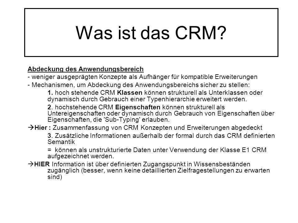 Was ist das CRM? Abdeckung des Anwendungsbereich - weniger ausgeprägten Konzepte als Aufhänger für kompatible Erweiterungen - Mechanismen, um Abdeckun