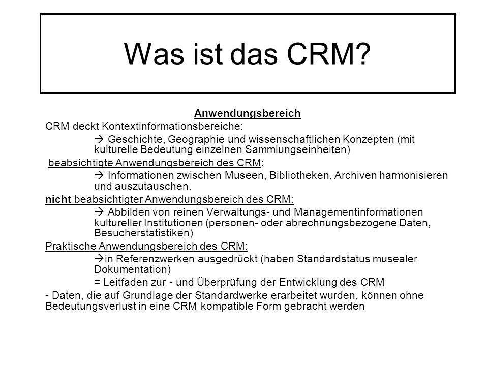 Was ist das CRM? Anwendungsbereich CRM deckt Kontextinformationsbereiche: Geschichte, Geographie und wissenschaftlichen Konzepten (mit kulturelle Bede