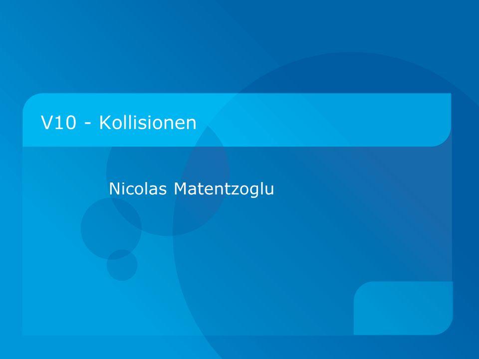 V10 - Kollisionen Nicolas Matentzoglu