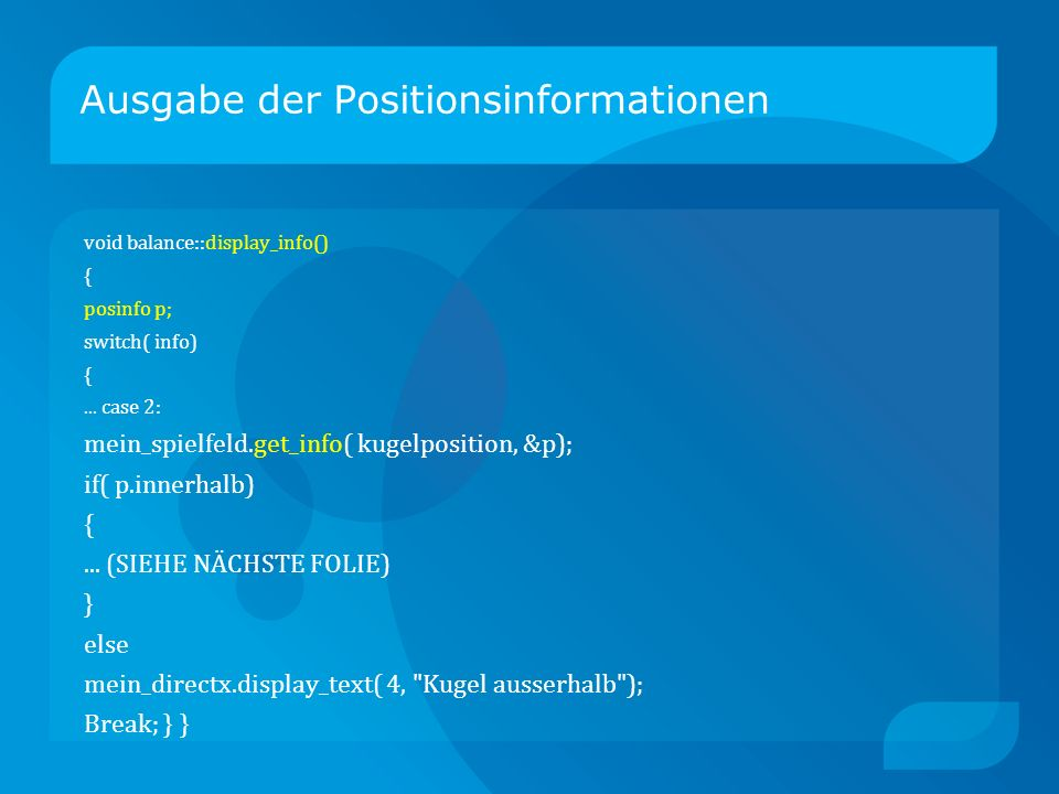 Ausgabe der Positionsinformationen void balance::display_info() { posinfo p; switch( info) {...