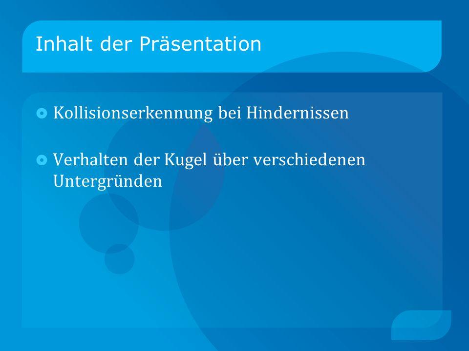 Inhalt der Präsentation Kollisionserkennung bei Hindernissen Verhalten der Kugel über verschiedenen Untergründen