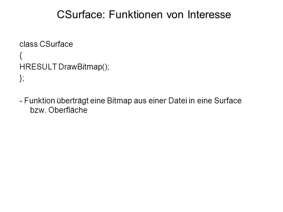 CSurface: Funktionen von Interesse class CSurface { HRESULT DrawBitmap(); }; - Funktion überträgt eine Bitmap aus einer Datei in eine Surface bzw.
