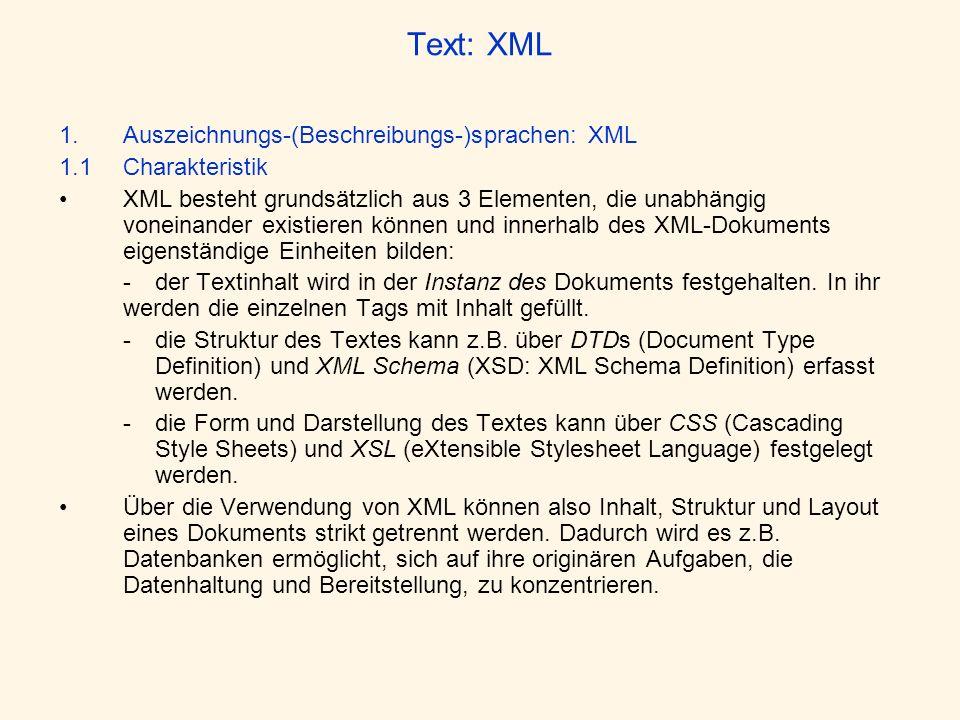 Text: XML 1.Auszeichnungs-(Beschreibungs-)sprachen: XML 1.1Charakteristik XML besteht grundsätzlich aus 3 Elementen, die unabhängig voneinander existi