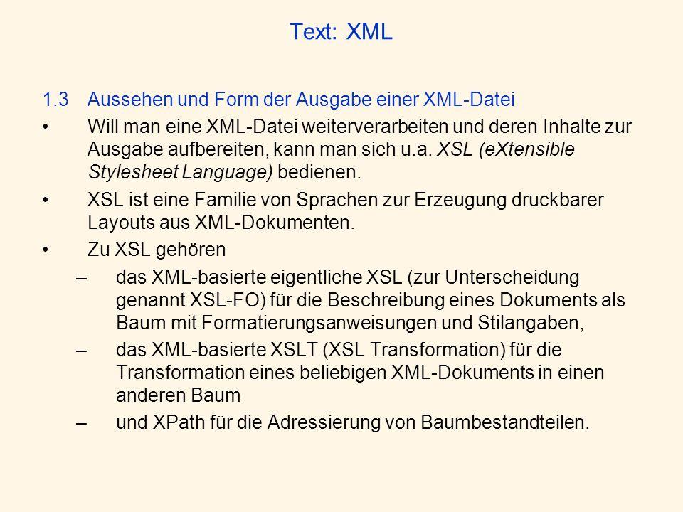 Text: XML 1.3 Aussehen und Form der Ausgabe einer XML-Datei Will man eine XML-Datei weiterverarbeiten und deren Inhalte zur Ausgabe aufbereiten, kann