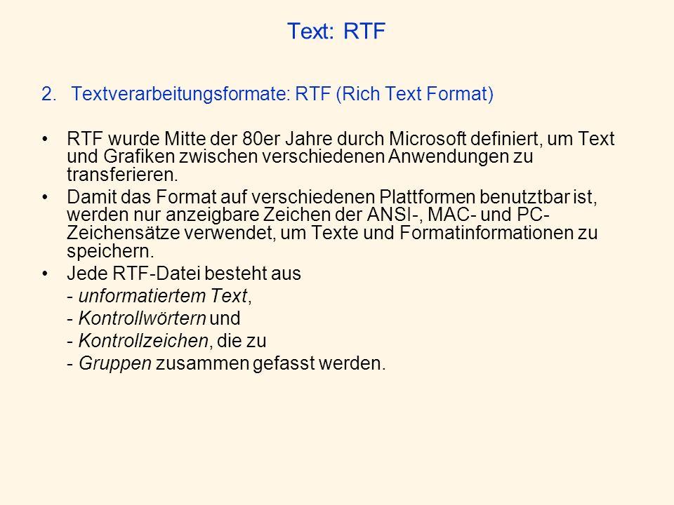 Text: RTF 2. Textverarbeitungsformate: RTF (Rich Text Format) RTF wurde Mitte der 80er Jahre durch Microsoft definiert, um Text und Grafiken zwischen