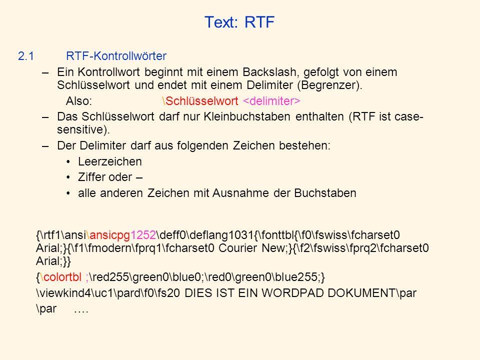 Text: RTF 2.1 RTF-Kontrollwörter –Ein Kontrollwort beginnt mit einem Backslash, gefolgt von einem Schlüsselwort und endet mit einem Delimiter (Begrenz