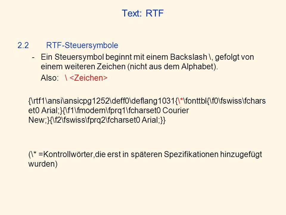 Text: RTF 2.2RTF-Steuersymbole -Ein Steuersymbol beginnt mit einem Backslash \, gefolgt von einem weiteren Zeichen (nicht aus dem Alphabet). Also: \ {