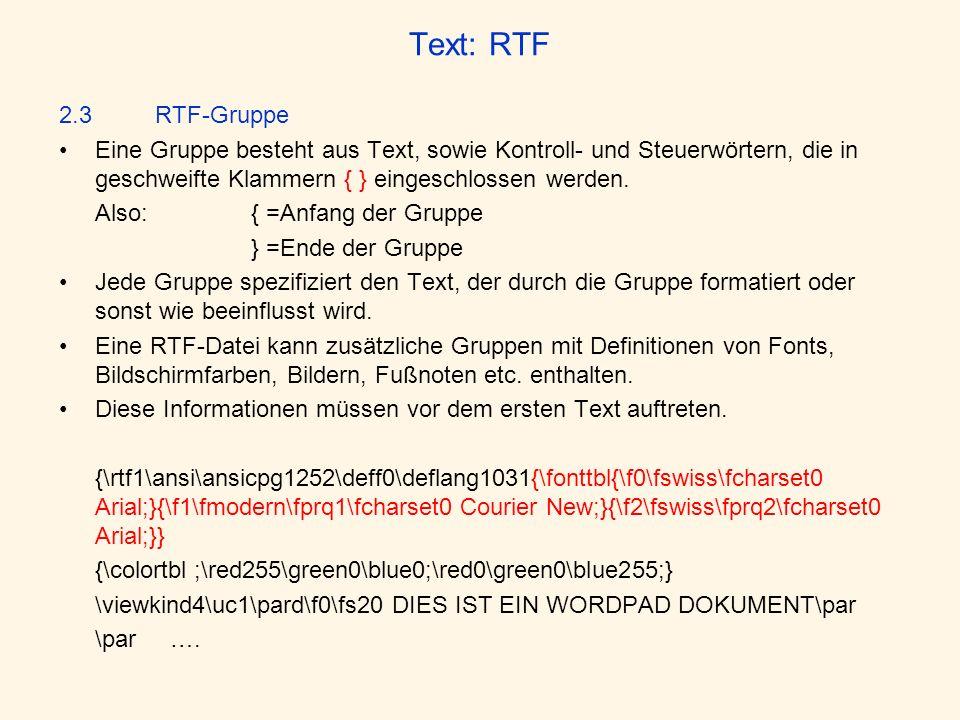Text: RTF 2.3RTF-Gruppe Eine Gruppe besteht aus Text, sowie Kontroll- und Steuerwörtern, die in geschweifte Klammern { } eingeschlossen werden. Also:{