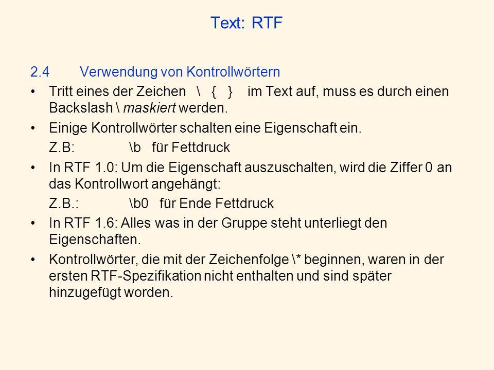 Text: RTF 2.4Verwendung von Kontrollwörtern Tritt eines der Zeichen \ { } im Text auf, muss es durch einen Backslash \ maskiert werden. Einige Kontrol