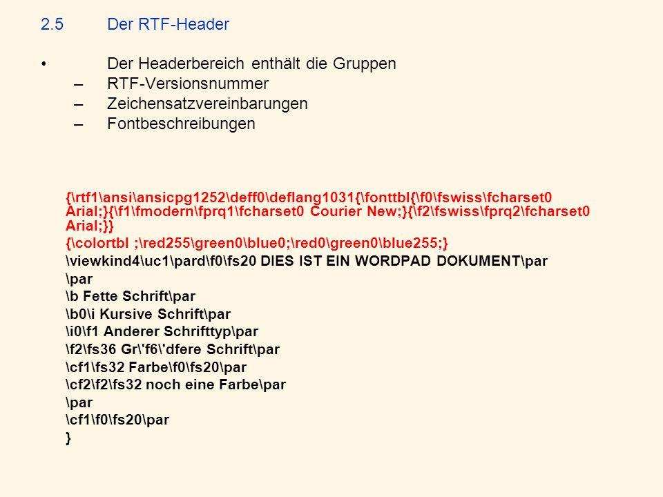 2.5Der RTF-Header Der Headerbereich enthält die Gruppen – RTF-Versionsnummer – Zeichensatzvereinbarungen – Fontbeschreibungen {\rtf1\ansi\ansicpg1252\