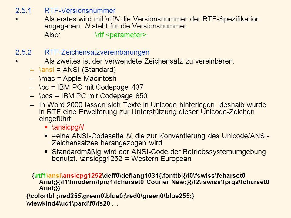 2.5.1 RTF-Versionsnummer Als erstes wird mit \rtfN die Versionsnummer der RTF-Spezifikation angegeben. N steht für die Versionsnummer. Also: \rtf 2.5.