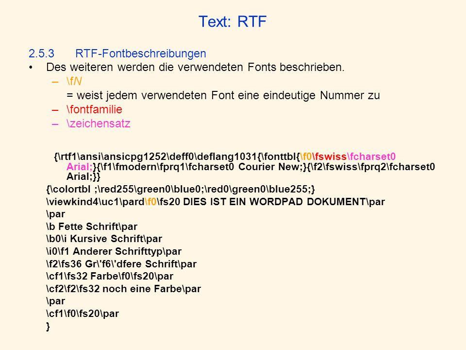 Text: RTF 2.5.3 RTF-Fontbeschreibungen Des weiteren werden die verwendeten Fonts beschrieben. –\fN = weist jedem verwendeten Font eine eindeutige Numm