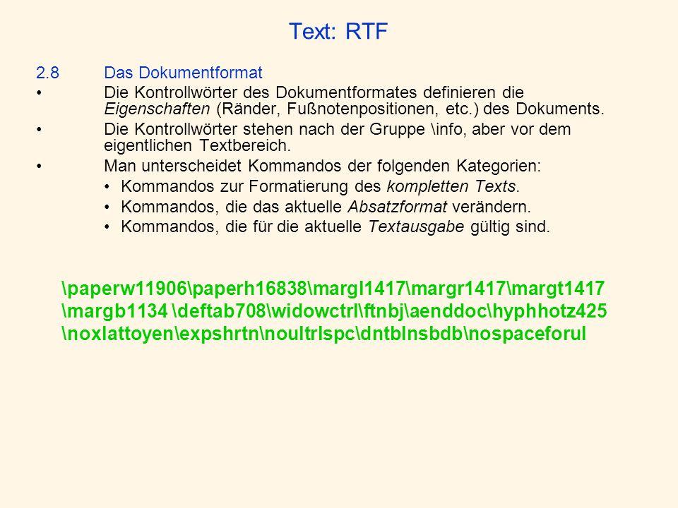 Text: RTF 2.8Das Dokumentformat Die Kontrollwörter des Dokumentformates definieren die Eigenschaften (Ränder, Fußnotenpositionen, etc.) des Dokuments.