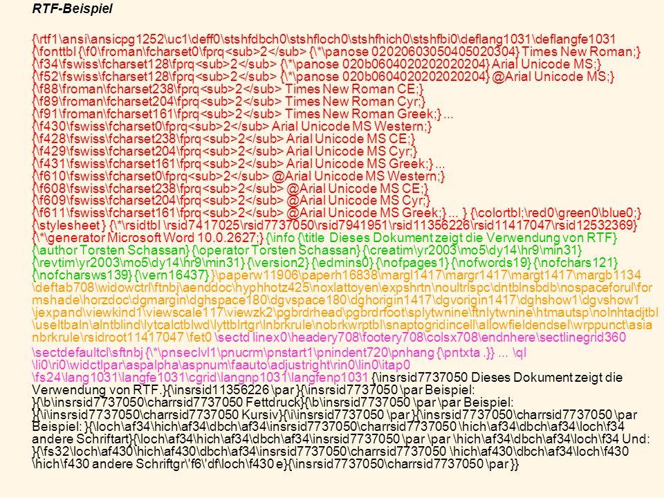 RTF-Beispiel {\rtf1\ansi\ansicpg1252\uc1\deff0\stshfdbch0\stshfloch0\stshfhich0\stshfbi0\deflang1031\deflangfe1031 {\fonttbl {\f0\froman\fcharset0\fpr