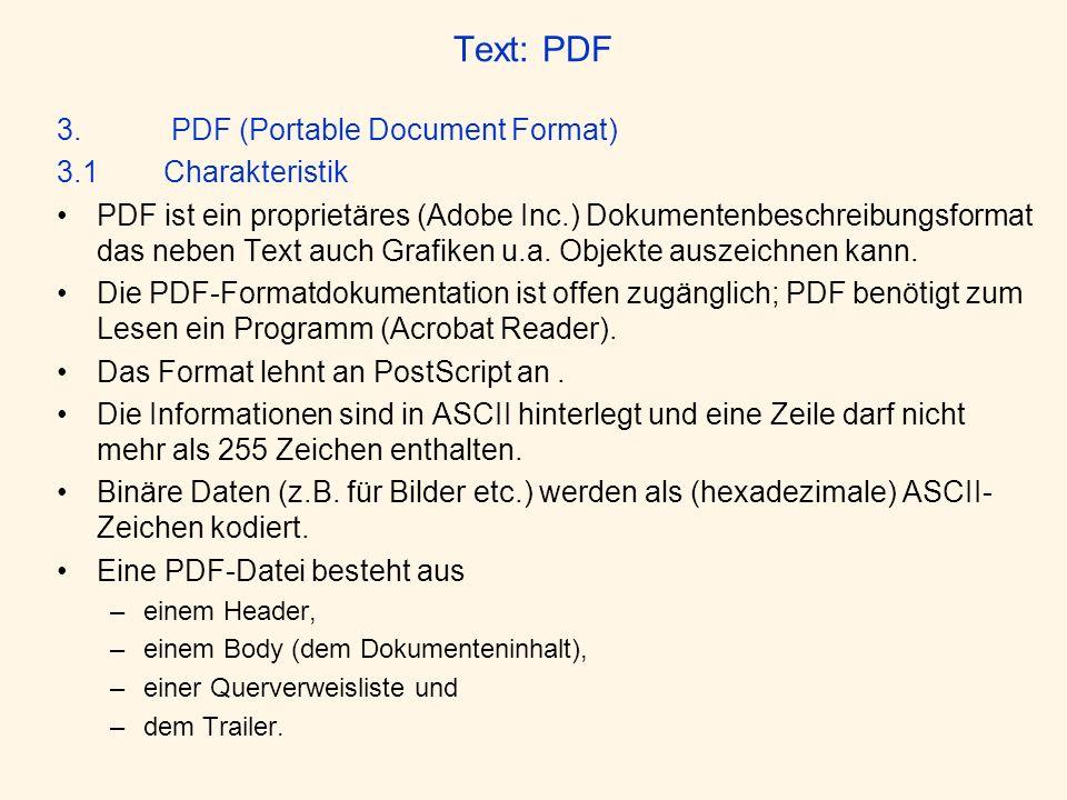 Text: PDF 3. PDF (Portable Document Format) 3.1Charakteristik PDF ist ein proprietäres (Adobe Inc.) Dokumentenbeschreibungsformat das neben Text auch