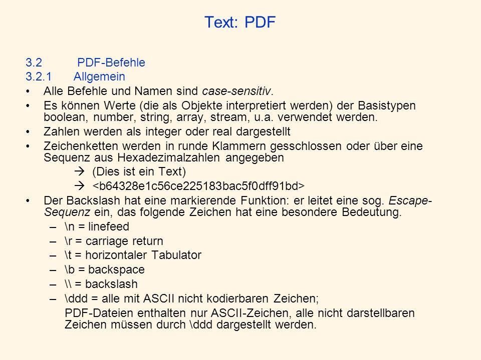 Text: PDF 3.2 PDF-Befehle 3.2.1Allgemein Alle Befehle und Namen sind case-sensitiv. Es können Werte (die als Objekte interpretiert werden) der Basisty