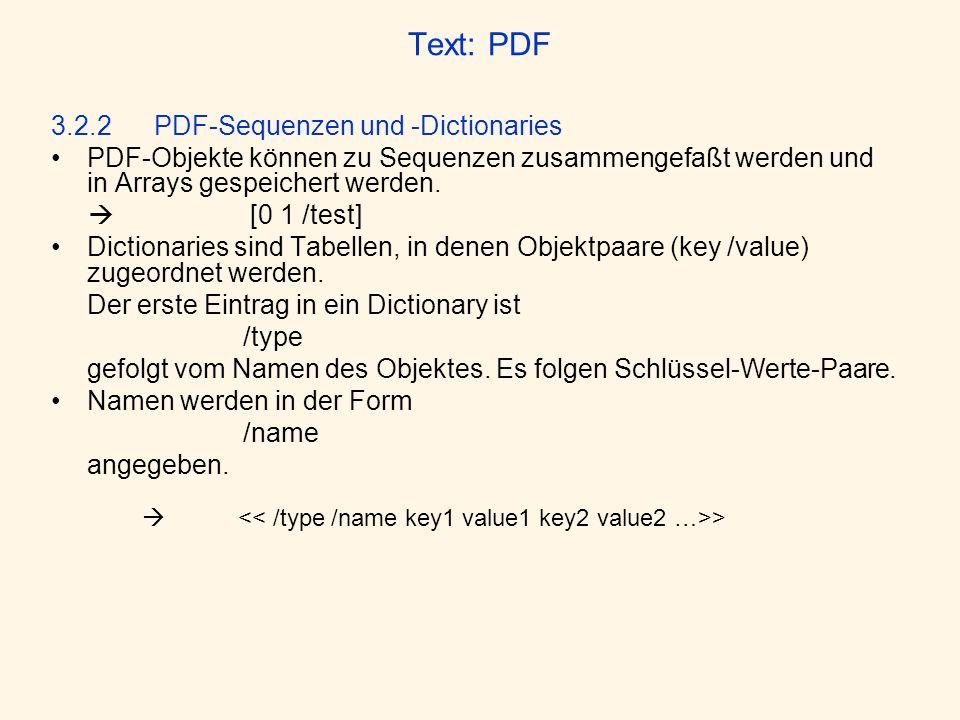 Text: PDF 3.2.2 PDF-Sequenzen und -Dictionaries PDF-Objekte können zu Sequenzen zusammengefaßt werden und in Arrays gespeichert werden. [0 1 /test] Di