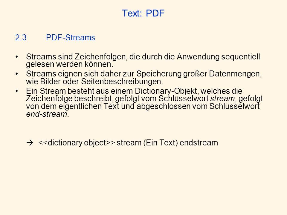 Text: PDF 2.3 PDF-Streams Streams sind Zeichenfolgen, die durch die Anwendung sequentiell gelesen werden können. Streams eignen sich daher zur Speiche