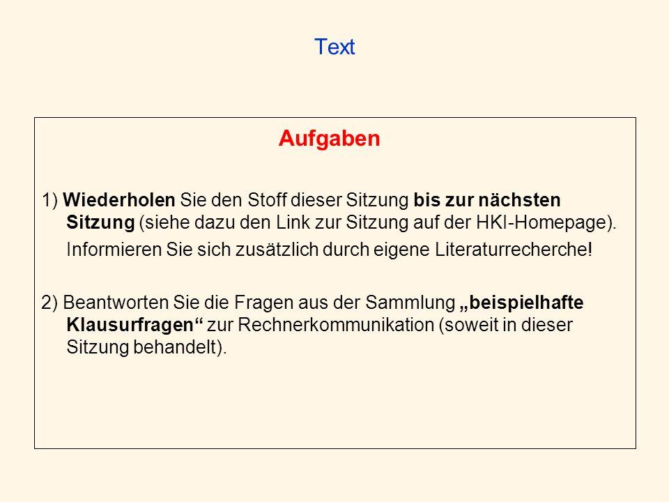 Text Aufgaben 1) Wiederholen Sie den Stoff dieser Sitzung bis zur nächsten Sitzung (siehe dazu den Link zur Sitzung auf der HKI-Homepage). Informieren