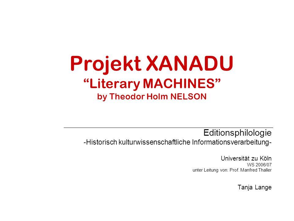 Projekt XANADU Literary MACHINES by Theodor Holm NELSON Editionsphilologie -Historisch kulturwissenschaftliche Informationsverarbeitung- Universität z
