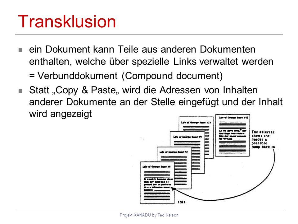 Projekt XANADU by Ted Nelson Transklusion ein Dokument kann Teile aus anderen Dokumenten enthalten, welche über spezielle Links verwaltet werden = Ver