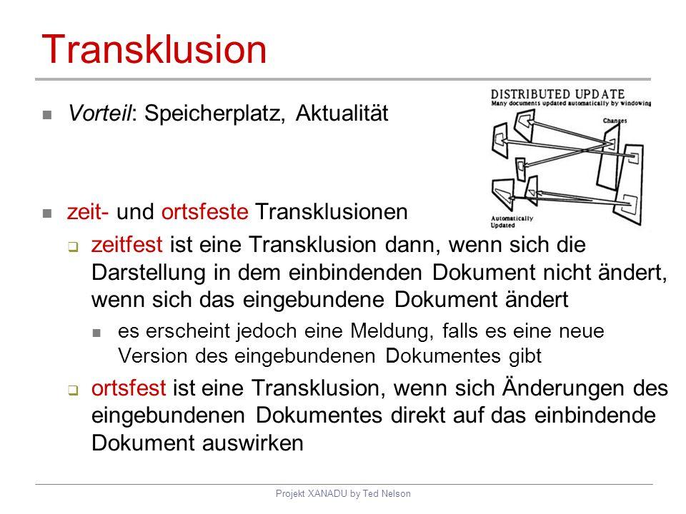 Projekt XANADU by Ted Nelson Transklusion Vorteil: Speicherplatz, Aktualität zeit- und ortsfeste Transklusionen zeitfest ist eine Transklusion dann, w
