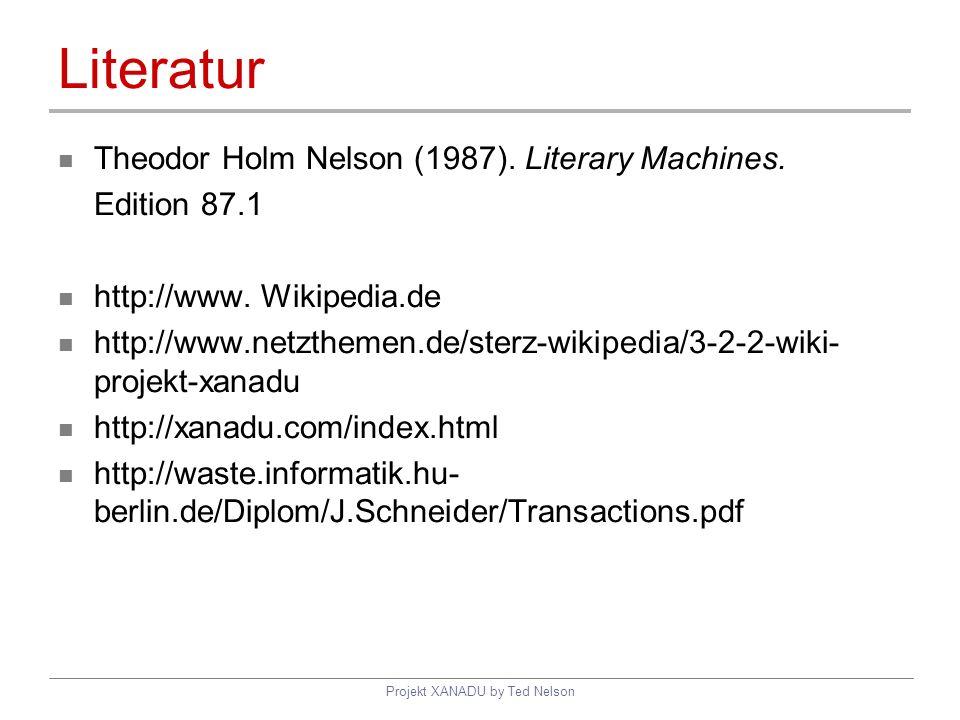 Projekt XANADU by Ted Nelson Literatur Theodor Holm Nelson (1987). Literary Machines. Edition 87.1 http://www. Wikipedia.de http://www.netzthemen.de/s
