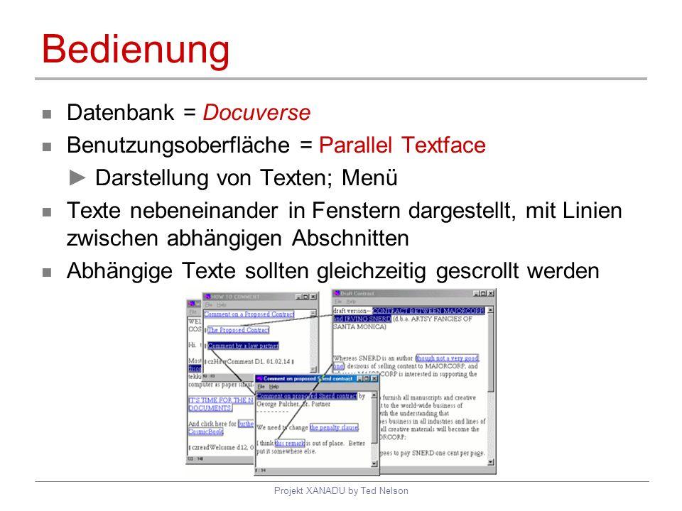 Projekt XANADU by Ted Nelson Bedienung Datenbank = Docuverse Benutzungsoberfläche = Parallel Textface Darstellung von Texten; Menü Texte nebeneinander