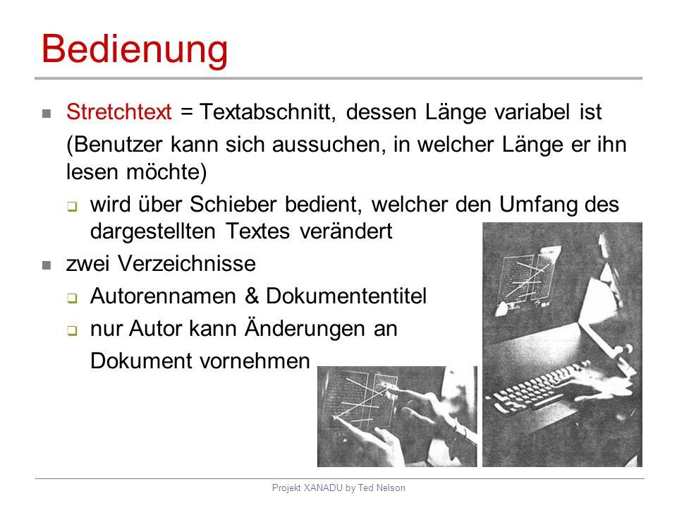 Projekt XANADU by Ted Nelson Bedienung Stretchtext = Textabschnitt, dessen Länge variabel ist (Benutzer kann sich aussuchen, in welcher Länge er ihn l