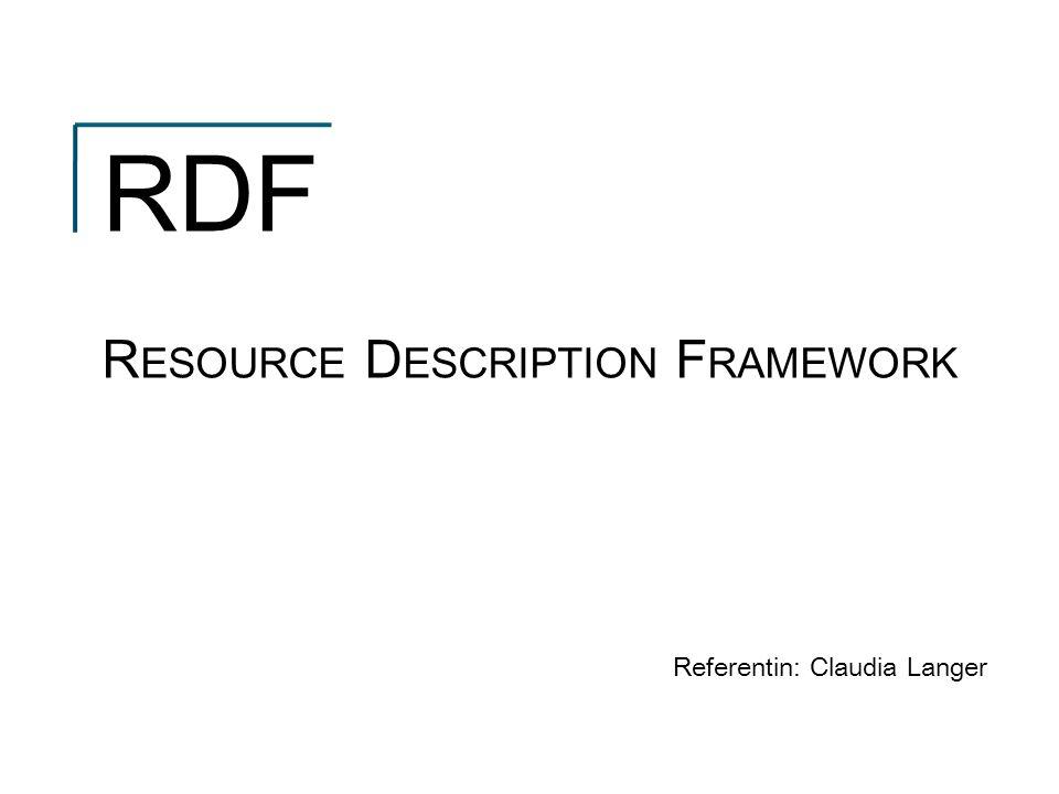 RDF R ESOURCE D ESCRIPTION F RAMEWORK Referentin: Claudia Langer