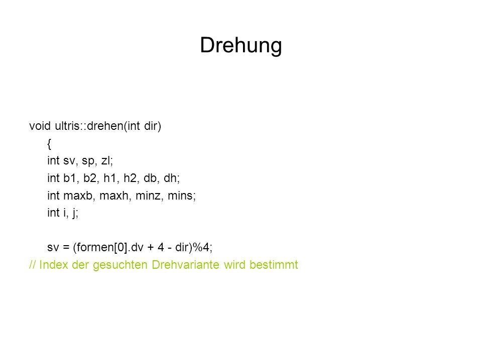 Drehung void ultris::drehen(int dir) { int sv, sp, zl; int b1, b2, h1, h2, db, dh; int maxb, maxh, minz, mins; int i, j; sv = (formen[0].dv + 4 - dir)%4; // Index der gesuchten Drehvariante wird bestimmt