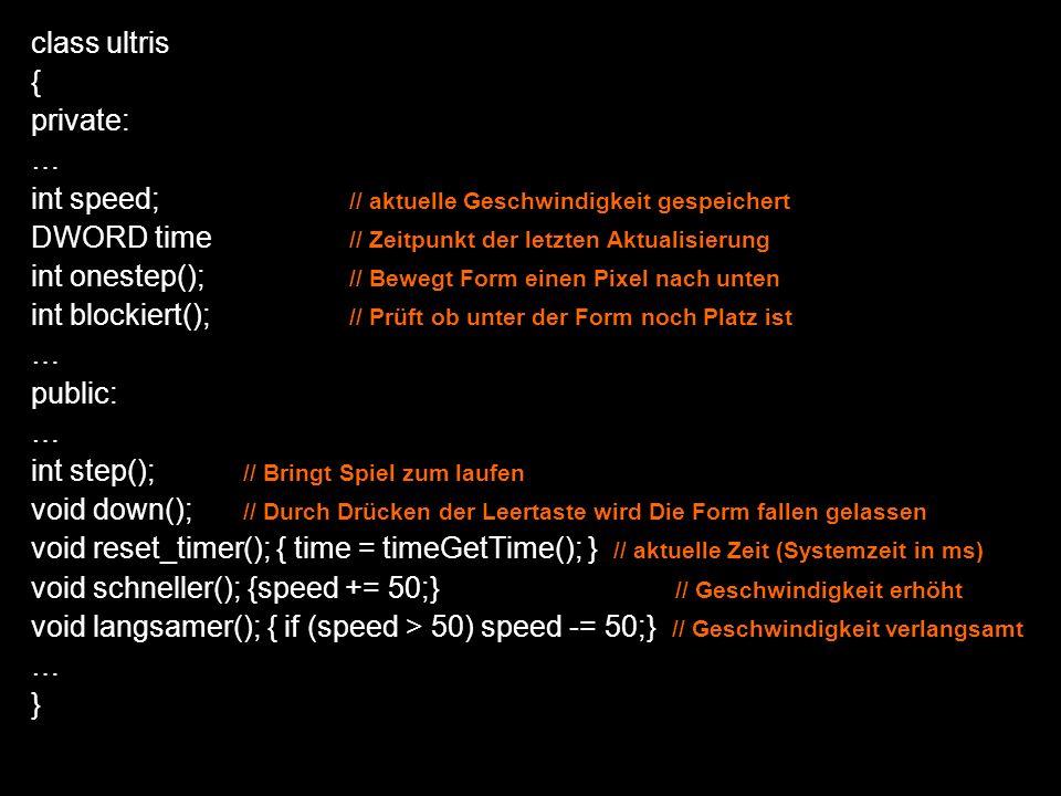 class ultris { private: … int speed; // aktuelle Geschwindigkeit gespeichert DWORD time // Zeitpunkt der letzten Aktualisierung int onestep(); // Bewe